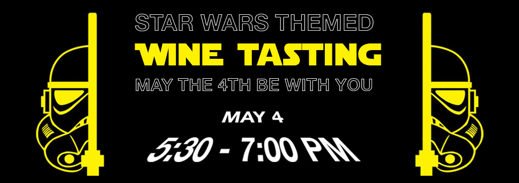 May the Fourth Be With You – Star Wars Themed Wine Tasting – May 4, 2016
